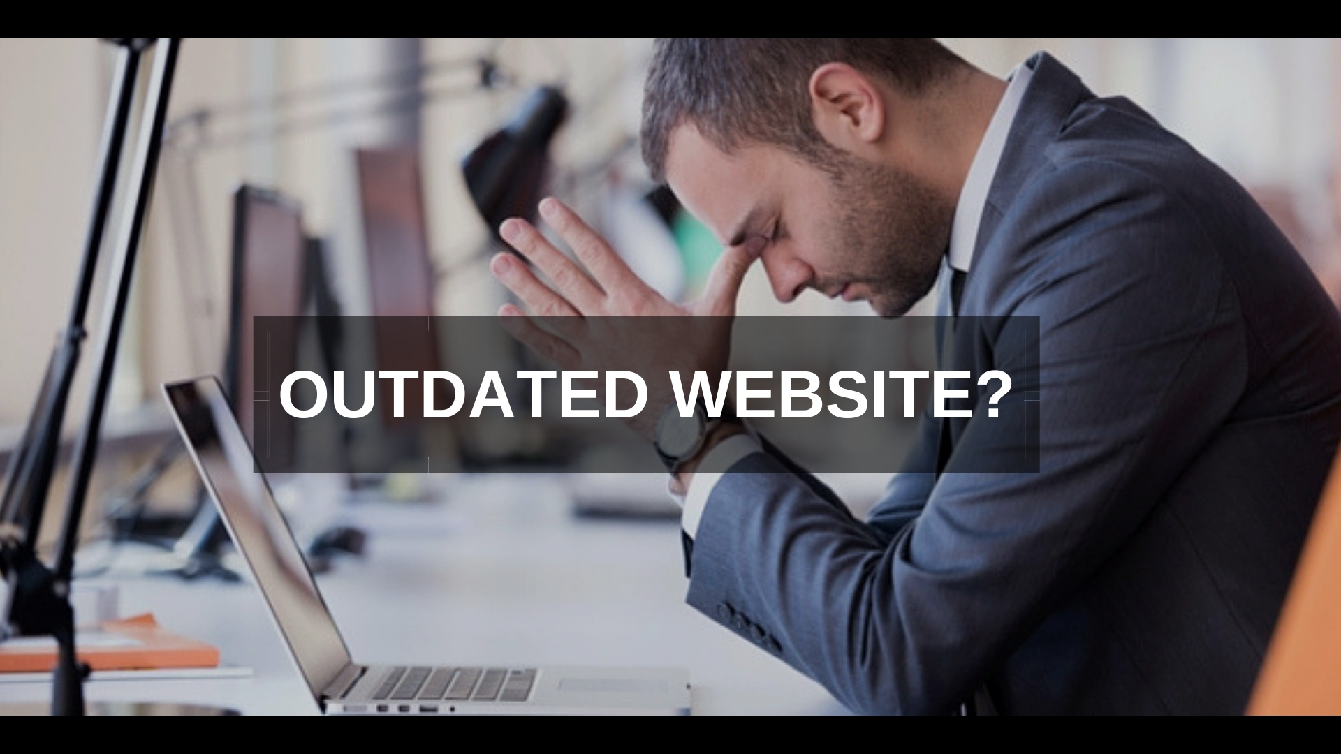 How an Outdated Website can hurt your business?