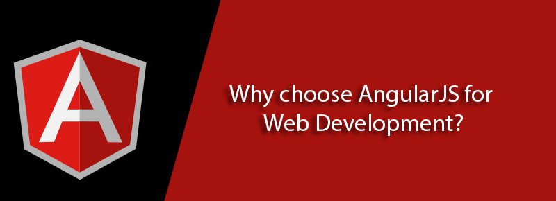 Reasons to choose Angular JavaScript for web development